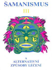 Šamanismus III  (Šamanismus a alternativní způsoby léčení)