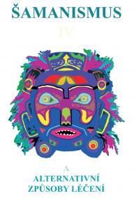 Šamanismus IV  (Šamanismus a alternativní způsoby léčení)