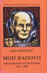 Moje radosti - Polstoročie s ochotníkmi 1956 - 2006