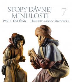 Stopy dávnej minulosti 7 (Slovensko v konci stredoveku)