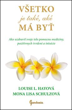 Kniha: Všetko je také, aké má byť - Louise L. Hayová; Mona Lisa Schulzová