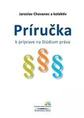 Kniha: Príručka k príprave na štúdium práva - Jaroslav Chovanec a kolektív