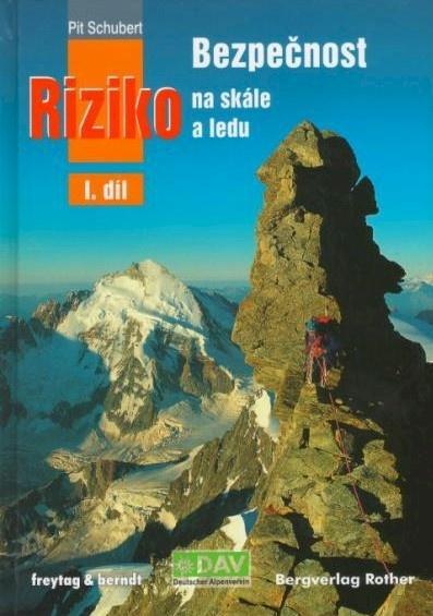 Kniha: Bezpečnost a riziko na skále a ledu I. díl - Pit Schubert