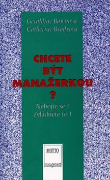 Kniha: Chcete být manažerkou ? - Geraldine Brownová; Catherine Bradyová