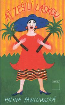 Kniha: Ať zešílí láskou - Halina Pawlowská