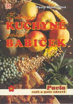 Kniha: Zdravá kuchyně našich babiček - Pavla Momčilová; Pavla Momčilová
