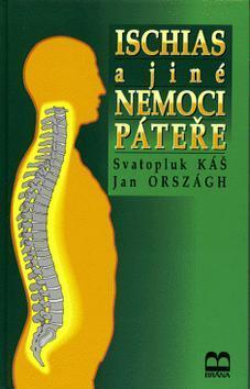 Kniha: Ischias a jiné nemoci páteře - Svatopluk Káš; Jan Országh