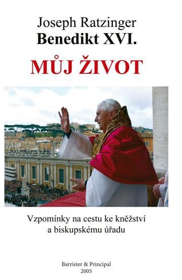 Můj život - Benedikt XVI. - Vzpomínky na cestu ke kněžství a biskupskému úřadu