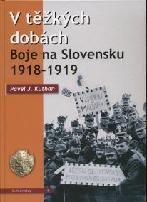 V těžkých dobách - Boje na Slovensku 1918-1919