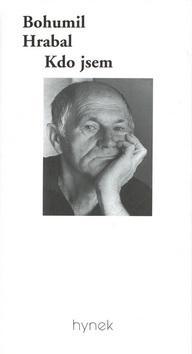 Kniha: Kdo jsem - Bohumil Hrabal; Karel Kestner