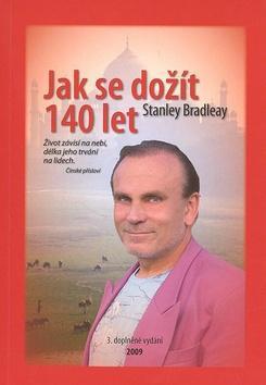 Kniha: Jak se dožít 140 let 3.vydání - Stanley Bradleay