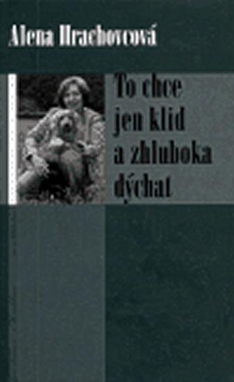Kniha: To chce jen klid a zhluboka dýchat - Hrachovcová Alena