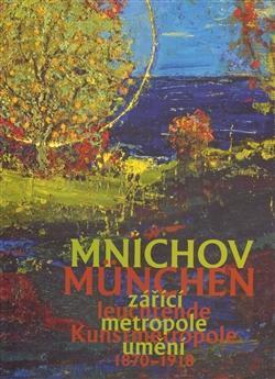 Kniha: Mnichov - zářící metropole umění 1870-1918 / München – leuchtende Kunstmetropole 1870–1918 - Aleš Filip