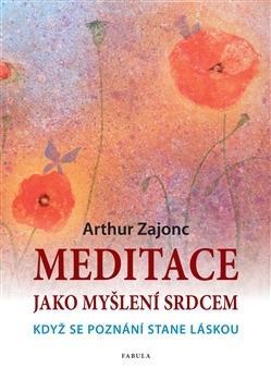 Kniha: Meditace jako myšlení srdcem - Arthur Zajonc