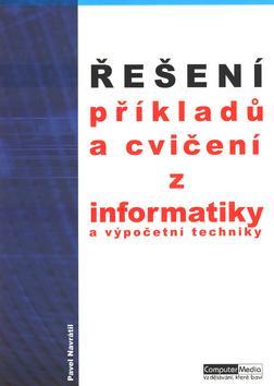 Řešení příkladů a cvičení z informatiky  a výpočetní techniky 1. díl.
