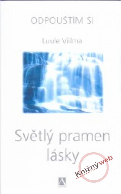 Kniha: Světlý pramen lásky - Odpouštím si - Viilma Luule