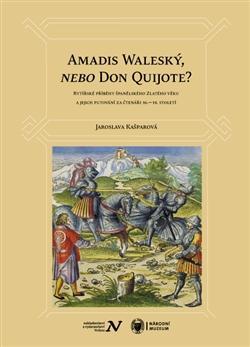 Kniha: Amadis Waleský, nebo Don Quijote? - Jaroslava Kašparová