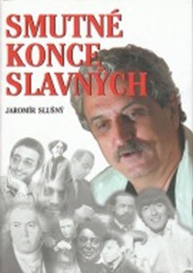 Kniha: Smutné konce slavných - Slušný Jaromír