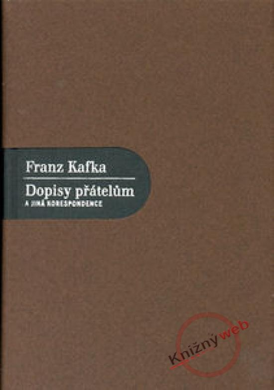 Kniha: Dopisy přátelům a jiná korespondence - Kafka Franz