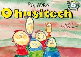 Kniha: Pohádka O husitech - Lucie Seifertová