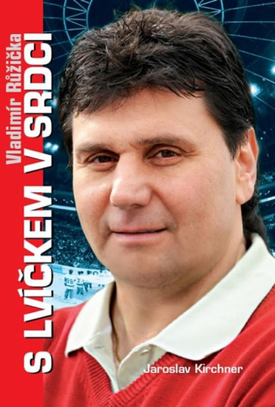 Kniha: Vladimír Růžička S lvíčkem v srdci - Kirchner Jaroslav
