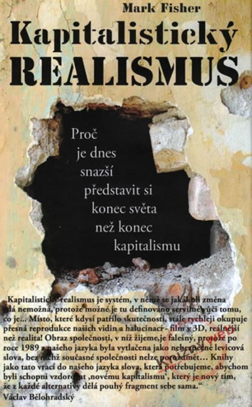 Kniha: Kapitalistický realismus - Proč je dnes snazší představit si konec světa než konec kapitalismu - Fisher Mark