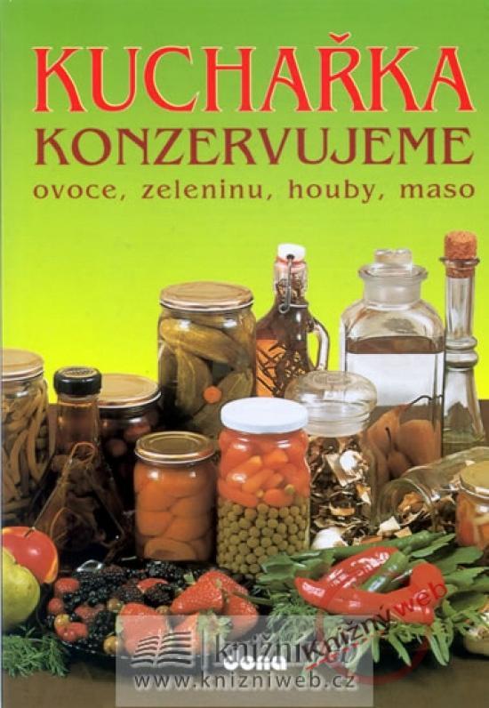 Konzervujeme ovoce, zeleninu, houby, maso 344 receptů