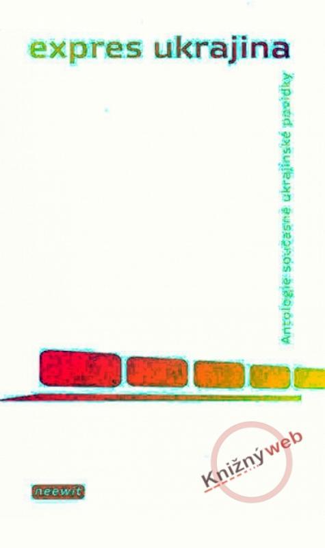 Kniha: Expres Ukrajina - Antologie současné ukrajinské povídky - Kindlerová Rita