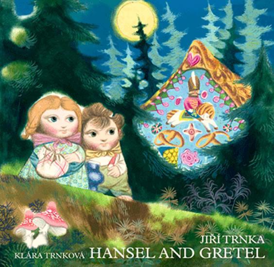 Kniha: Hansel and Gretel / Perníková chaloupka - anglicky (prostorové leporeolo s loutkami) - Trnka Jiří, Trnková Klára