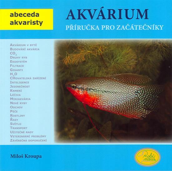 Kniha: Akvárium - Abeceda akvaristy - Kroupa Miloš
