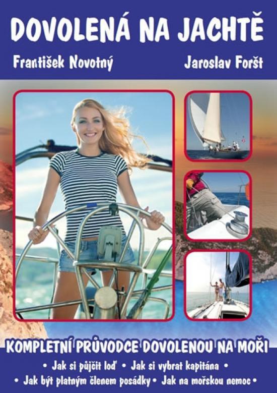 Kniha: Dovolená na jachtě - Kompletní průvodce dovolenou na plachetnici. - Foršt, František Novotný Jaroslav