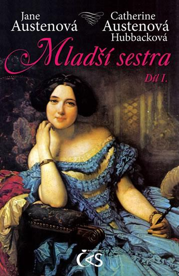 Kniha: Mladší sestra - díl I. - Austenová, Catherine Austenová Hubbackov Jana