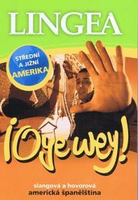 LINGEA CZ-Oye wey! Slangová a hovorová americká španělština