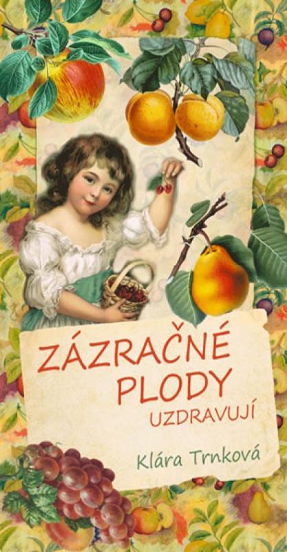 Kniha: Zázračné plody uzdravují - Trnková Klára