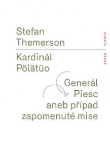 Kardinál Pölätüo / Generál Piesc aneb případ zapomenuté mise