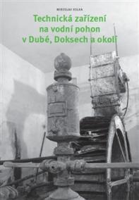 Technická zařízení na vodní pohon v Dubé, Doksech a okolí