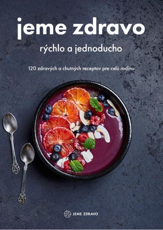 Kniha: Jeme zdravo – rýchlo a jednoducho - Kolektív autorov