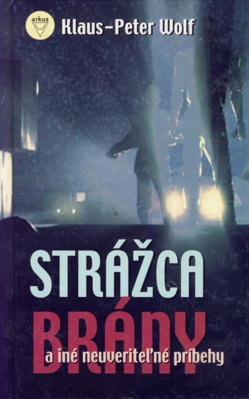 Kniha: Strážca brány a iné neuveriteľné príbehy - Wolf Klaus-Peter