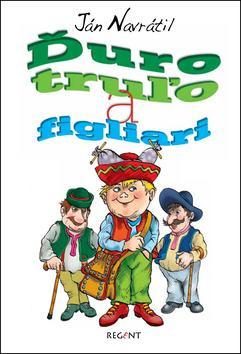 Kniha: Ďuro truľo a figliari - Ján Navrátil; Peter Cpin