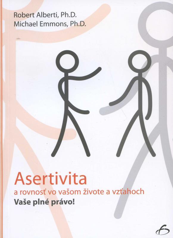 Kniha: Asertivita a rovnosť vo vašom živote a vzťahoch - Robert Alberti a kol.