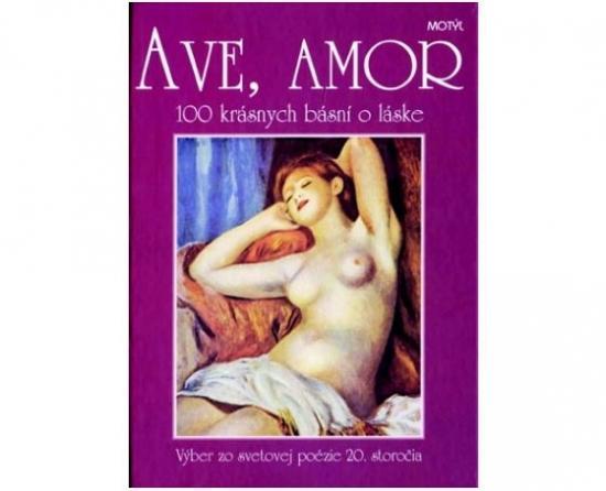 Ave, Amor - 100 krásnych básní o láske