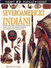Severoamerickí indiáni - vidieť, poznať, vedieť