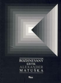 Rozhnevaný kritik Alexander Matuška