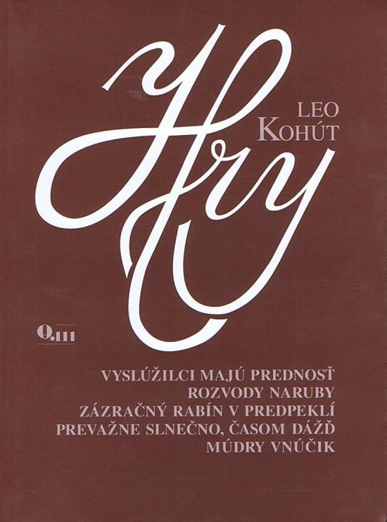 Kniha: Hry - Vyslúžilci majú prednosť, Rozvody naruby, .. - Kohút Leo