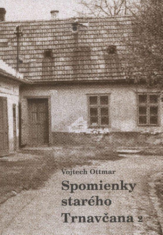 Kniha: Spomienky starého Trnavčana 2 - Vojtech Ottmar