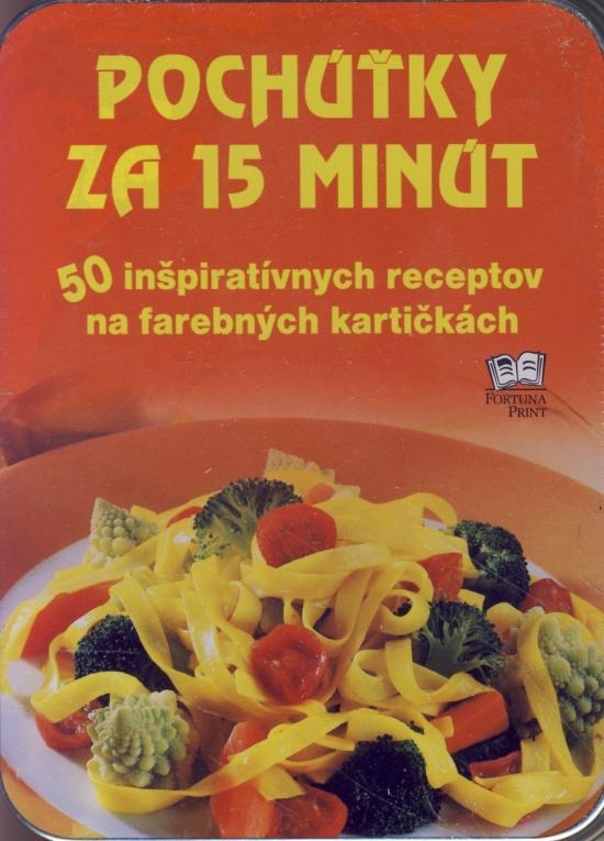 Pochúťky za 15 minút -50 inšpiratívnych receptov na farebných kartičkách