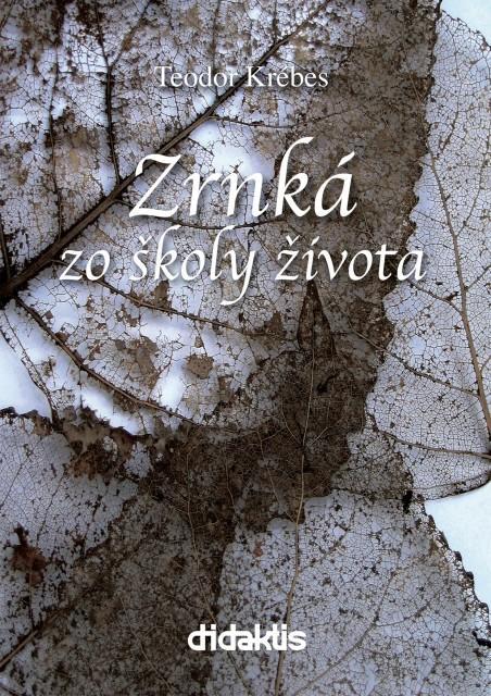 Kniha: Zrnká zo školy života - Teodor Krebes