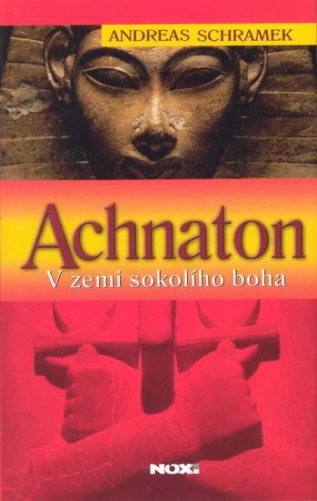 Achnaton - V zemi sokolího boha