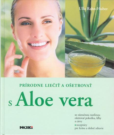 Prírodne liečiť a ošetrovať s Aloe vera