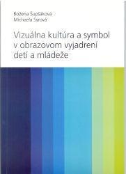 Vizuálna kultúra a symbol v obrazovom vyjadrovaní detí a mládeže